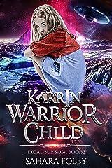 KARRIN: Warrior Child: A Paranormal / Sci-Fi Adventure (Excalibur Saga Book 3) Kindle Edition