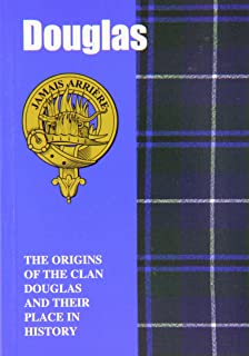 The Douglases: The Origins of the Clan Douglas and Their Place in History (Scottish Clan Mini-book)