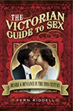 The Victorian Guide to Sex: Desire & Deviance in the 19th Century
