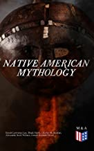 Native American Mythology: Myths & Legends of Cherokee, Iroquois, Navajo, Siouan and Zuñi