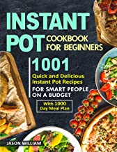Instant Pot Cookbook for Beginners: 1001 Quick and Delicious Instant Pot Recipes for the Smart People on a Budget with 1000-Day Meal Plan
