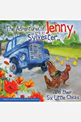 The Adventures of Jenny, Sylvester, and their Six Little Chicks Kindle Edition
