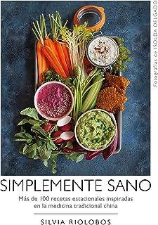 Simplemente sano: Más de 100 recetas estacionales inspiradas en la medicina tradicional china (Bienestar, estilo de vida, ...