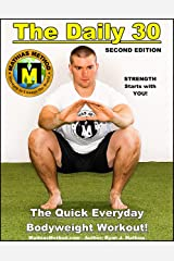 The DAILY 30: The Quick Everyday Bodyweight Workout! SECOND EDITION (Bodyweight Strength Training Exercises for Health and Fitness at Home) (The STRENGTH WARRIOR Workout Routine Book 1) Kindle Edition