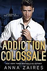 Addiction colossale (Le Colosse de Wall Street t. 2) Format Kindle