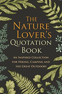 The Nature Lover's Quotation Book: An Inspired Collection for Hiking, Camping and the Great Outdoors