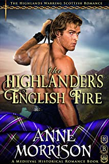 The Highlander's English Fire (The Highlands Warring Scottish Romance) (A Medieval Historical Romance Book)