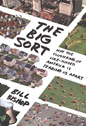 The Big Sort: Why the Clustering of Like-Minded American is Tearing Us Apart (English Edition)