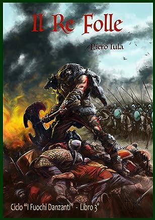 Il Re Folle (I Fuochi Danzanti Vol. 3)