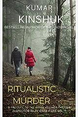 Ritualistic Murder: A Murder Mystery Novel: Inspector Rajiv Case Files No. 11 (The Kanke Killings Trilogy Book 1) Kindle Edition