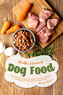Healthy Homemade Dog Food: This Collection of Dog Food Recipes are Easy to Prepare - Including Raw, Paleo and Grain-Free Dishes! (English Edition)
