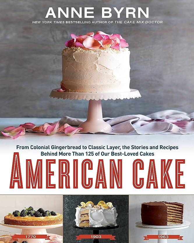 宙返り回復取り組むAmerican Cake: From Colonial Gingerbread to Classic Layer. The Stories and Recipes Behind More  Than 125 of Our Best-Loved Cakes. (English Edition)