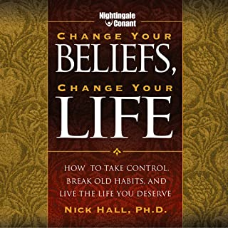 Change Your Beliefs, Change Your Life: How to Take Control, Break Old Habits, and Live the Life You Deserve