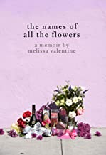 The Names of All the Flowers: A Memoir