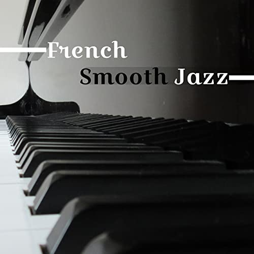 French Smooth Jazz - Relaxing Music, Jazz Instrumental