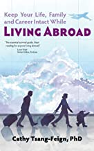 Living Abroad: What every expat needs to know: How to handle culture shock, foreign affairs, third culture kids, frequent travel, and other issues of expatriate living