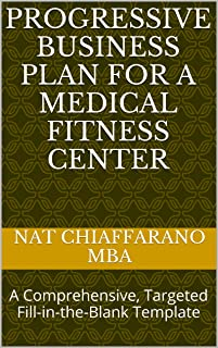 Progressive Business Plan for a Medical Fitness Center: A Comprehensive, Targeted Fill-in-the-Blank Template