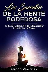Los Secretos De La Mente Poderosa: 31 Técnicas Infalibles Para Desarrollar El Poder De Su Mente (Spanish Edition) eBook Kindle