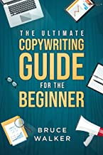 The Ultimate Copywriting guide for the Beginner: Write your way to freedom (BYOB Book 2)