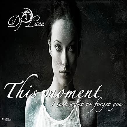 This Moment I Want to Forget You