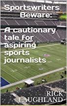 Sportswriters Beware: A cautionary tale for aspiring sports journalists