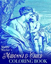 Madonna and Child Coloring Book: Virgin Mary and the Baby Jesus (Colouring Books for Grown-Ups)