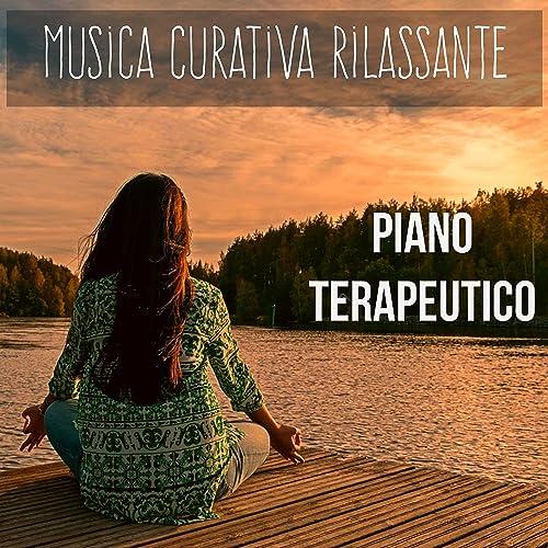Piano Terapeutico - Musica Curativa Rilassante per Terapia ...