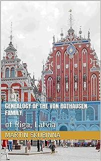 Genealogy of the von Rothausen Family: of Riga, Latvia English Edition