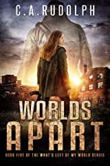 Worlds Apart: A Survival Story Yet Untold (Book Five of the What's Left of My World Series) Kindle Edition