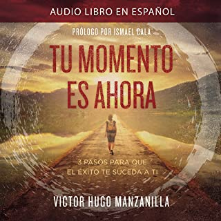 Tu Momento Es Ahora [Your Moment is Now]: 3 Pasos para que el Éxito Te Suceda a Ti [3 Steps for Success to Happen to You]