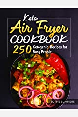 Keto Air Fryer Cookbook: 250 Ketogenic Recipes for Busy People Kindle Edition