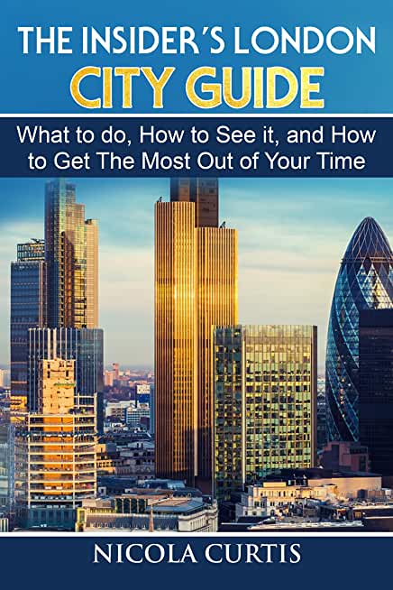 The Insider's London City Guide: What to do, How to See it, and How to Get The Most Out of Your Time (English Edition)