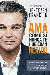Ama Como si Nunca te Hubieran Herido: Esperanza, sanidad y el poder de un corazón sincero (Spanish Edition) eBook Kindle