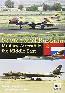Soviet and Russian Military Aircraft in the Middle East: Air Arms, Equipment and Conflicts Since 1955