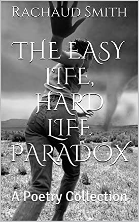 The Easy Life, Hard Life Paradox: A Poetry Collection (English Edition)