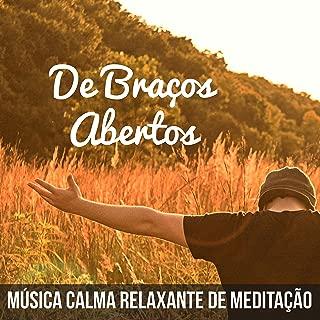 De Braços Abertos - Música Calma Relaxante de Meditação para Cura Vibracional Sete Chakras Massagem Terapêutica com Sons da Natureza Instrumentais New Age