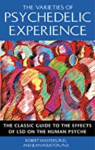 The Varieties of Psychedelic Experience: The Classic Guide to the Effects of LSD on the Human Psyche