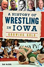 A History of Wrestling in Iowa: Growing Gold (Sports)