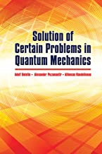 Solution of Certain Problems in Quantum Mechanics (Dover Books on Physics)