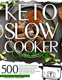 Keto Slow Cooker Cookbook: 500 easy and delicious ketogenic recipes for your slow cooker. Enjoy your healthy low-carb meal...