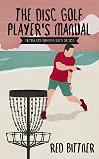 The Disc Golf Player's Manual: Ultimate Beginner's Guide