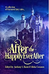 After the Happily Ever After: a collection of fractured fairy tales Kindle Edition
