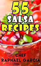55 Salsa Recipes: Fresh, Easy, and Healthy. Homemade Authentic and Gourmet Salsa Recipes. The Best Salsa Cookbook. Delicious Appetizers Series.