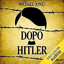 Dopo Hitler: Gli ultimi 10 drammatici giorni della seconda guerra mondiale in Europa