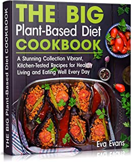 THE BIG Plant-Based Diet COOKBOOK: A Stunning Collection Vibrant, Kitchen-Tested Recipes for Healthy Living and Eating Wel...