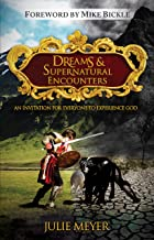 Dreams and Supernatural Encounters: An Invitation for Everyone to Experience God