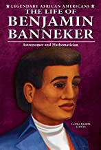 The Life of Benjamin Banneker: Astronomer and Mathematician (Legendary African Americans)