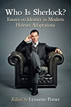 Who Is Sherlock?: Essays on Identity in Modern Holmes Adaptations