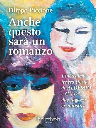 Anche questo sarà un Romanzo: Lincredibile, tenera storia di Aldemio e Gilda, due ragazzi ex autistici