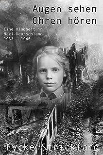 Augen sehen, Ohren hören: Eine Kindheit in Nazi-Deutschland 1933 – 1946 (German Edition)